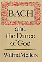 Bach and the Dance of God by Wilfrid Mellers