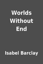 Worlds Without End by Isabel Barclay
