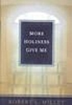 More Holiness Give Me by Robert L. Millet