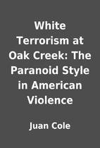 White Terrorism at Oak Creek: The Paranoid…