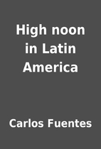 High noon in Latin America by Carlos Fuentes