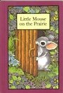 Little Mouse on the Prairie - Stephen Cosgrove