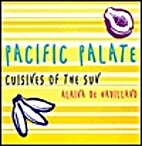 Pacific Palate: Cuisines of the Sun by…