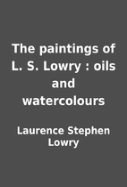 The paintings of L. S. Lowry : oils and…