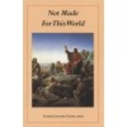 Not Made For This World by MICM Father…