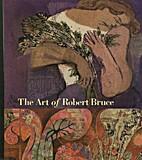 The Art of Robert Bruce by Mary Jo Hughs