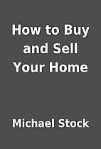 How to Buy and Sell Your Home by Michael…