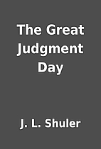 The Great Judgment Day by J. L. Shuler