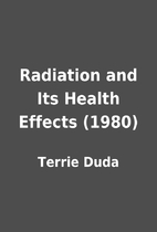Radiation and Its Health Effects (1980) by…
