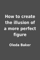 How to create the illusion of a more perfect…