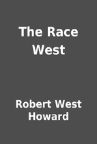 The Race West by Robert West Howard