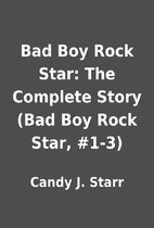 Bad Boy Rock Star: The Complete Story (Bad…