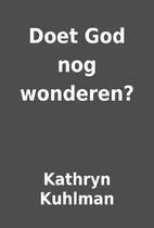 Doet God nog wonderen? by Kathryn Kuhlman
