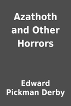 Azathoth and Other Horrors by Edward Pickman…