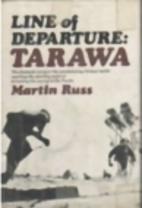 Line of departure: Tarawa by Martin Russ