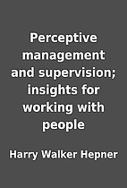 Perceptive management and supervision;…