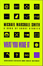 What You Make It by Michael Marshall Smith