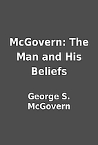 McGovern: The Man and His Beliefs by George…
