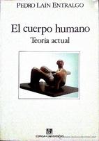 El cuerpo humano: Teoría actual by Pedro…
