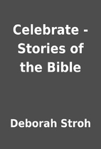 Celebrate - Stories of the Bible by Deborah…