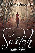 The Witches of Armour Hill: Switch by Alyssa…
