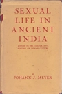 Sexual life in ancient India: A study in the comparative history of Indian culture - Johann Jakob Meyer