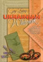 Ukrainian Whitework by Gay Eaton