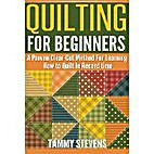 Quilting For Beginners: A Proven Clear-Cut…