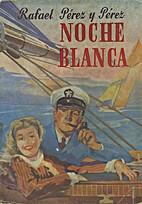 Noche blanca : novela by Rafael Pérez y…