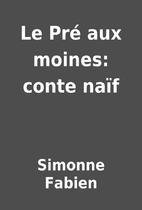 Le Pré aux moines: conte naïf by…