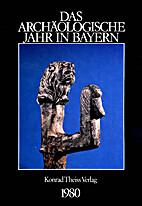 Das archäologische Jahr in Bayern 1980 by…