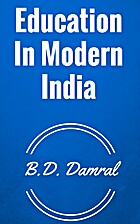 Education In Modern India by B.D. Damral