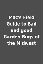Mac's Field Guide to Bad and good Garden…
