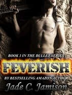 Feverish (Bullet, #3; Feverish, #1) by Jade…