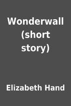 Wonderwall (short story) by Elizabeth Hand