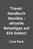Travel-Handbuch Namibia : aktuelle…