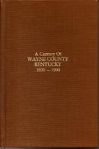 A Century of Wayne County Kentucky 1800-1900…
