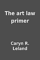 The art law primer by Caryn R. Leland