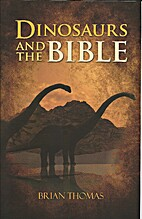 Dinosaurs and the Bible by Brian Thomas