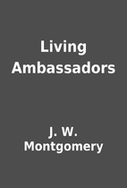 Living Ambassadors by J. W. Montgomery