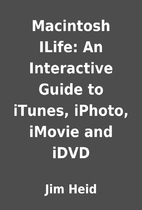 Macintosh ILife: An Interactive Guide to…