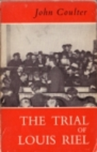 The Trial of Louis Riel by John Coulter