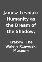 Janusz Lesniak: Humanity as the Dream of the…