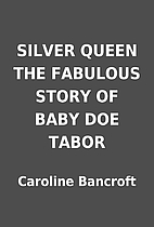 SILVER QUEEN THE FABULOUS STORY OF BABY DOE…