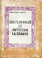 Los funerales de Antioquia la grande: La…