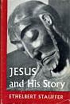 Jesus and His Story by Ethelbert Stauffer