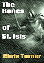 The Bones of St. Isis by Chris Turner