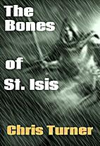 The Bones of St. Isis by Chris Turner