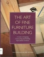 The Art of Fine Furniture Building: A Guide to Designing, Constructing, and Finishing High Quality Furniture - Kathy Prochnow