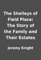 The Shelleys of Field Place: The Story of…
